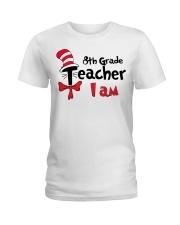 8TH GRADE TEACHER I AM Ladies T-Shirt thumbnail