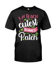 I TEACH THE CUTEST BUNNIES IN THE PATCH Classic T-Shirt front