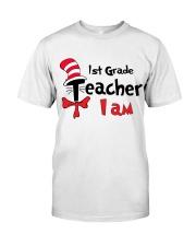 1ST GRADE TEACHER I AM Classic T-Shirt front