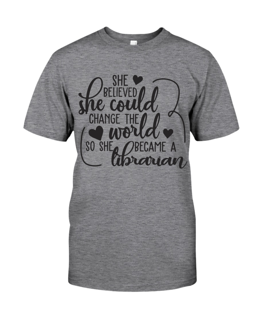 SHE BELIEVED SHE COULD CHANGE THE WORLD Classic T-Shirt