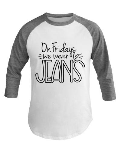 ON FIRDAYS WE WEAR JEANS