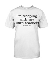 I'M SLEEPING WITH MY KID'S TEACHER Classic T-Shirt front