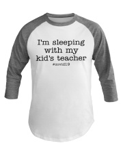 I'M SLEEPING WITH MY KID'S TEACHER Baseball Tee thumbnail