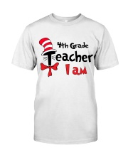 4TH GRADE TEACHER I AM Classic T-Shirt front