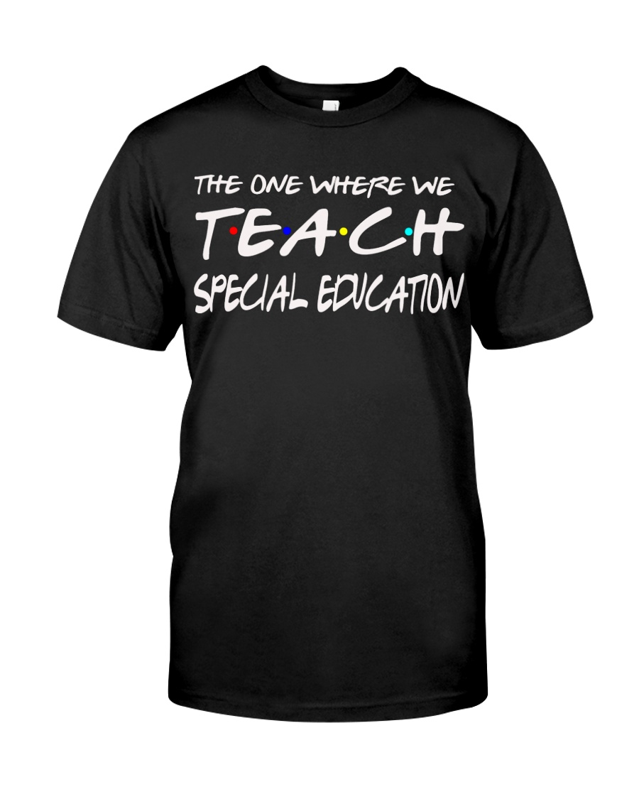 WHERE WE TEACH SPECIAL EDUCATION Classic T-Shirt