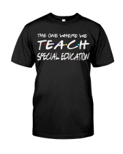 WHERE WE TEACH SPECIAL EDUCATION Classic T-Shirt front