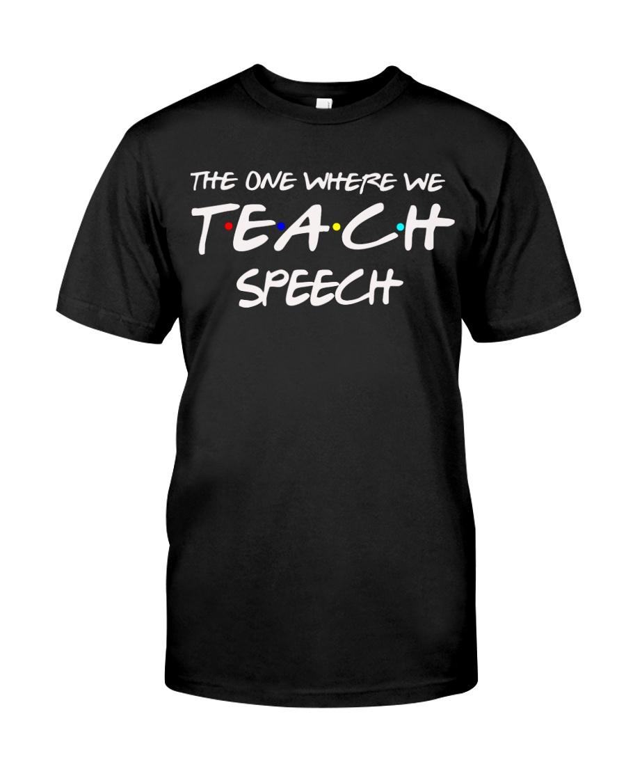 WHERE WE TEACH SPEECH Classic T-Shirt