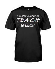 WHERE WE TEACH SPEECH Classic T-Shirt front
