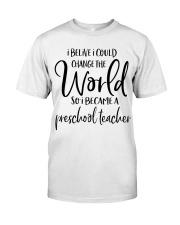 PRESCHOOL TEACHER CHANGE THE WORLD Classic T-Shirt thumbnail