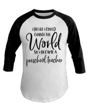 PRESCHOOL TEACHER CHANGE THE WORLD Baseball Tee thumbnail