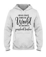 PRESCHOOL TEACHER CHANGE THE WORLD Hooded Sweatshirt thumbnail