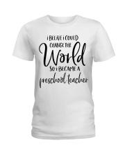 PRESCHOOL TEACHER CHANGE THE WORLD Ladies T-Shirt front