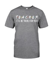 TEACHER - BE THERE FOR YOU Classic T-Shirt thumbnail