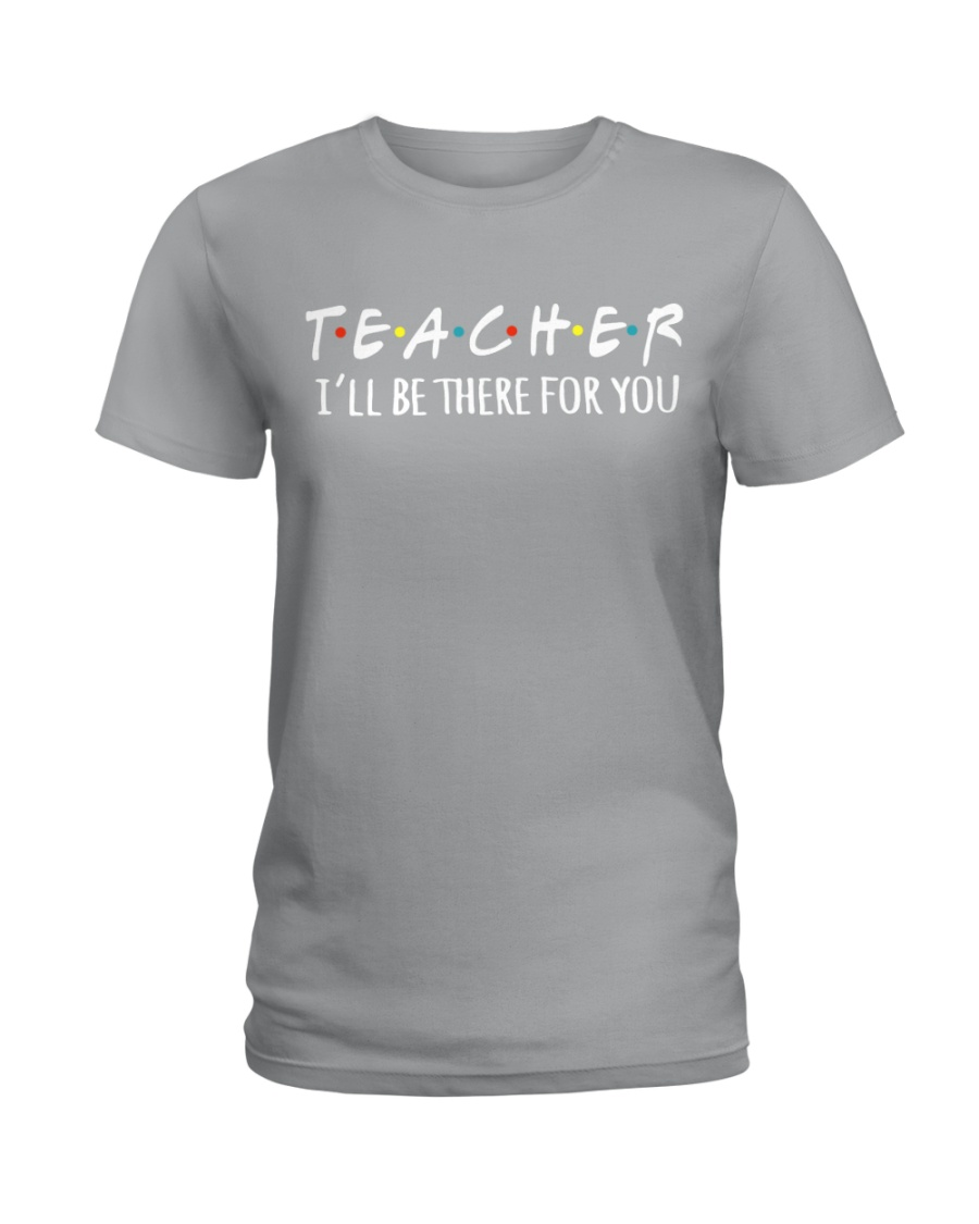 TEACHER - BE THERE FOR YOU Ladies T-Shirt