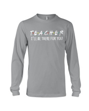 TEACHER - BE THERE FOR YOU Long Sleeve Tee thumbnail