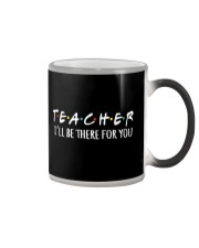 TEACHER - BE THERE FOR YOU Color Changing Mug thumbnail