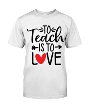 TO TEACH IS TO LOVE Classic T-Shirt front