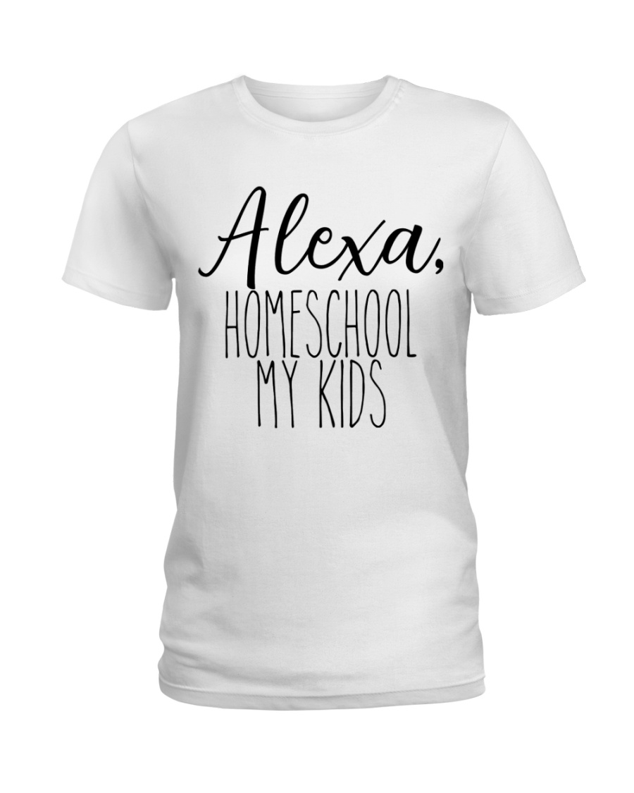 ALEXA - HOMESCHOOL MY KIDS Ladies T-Shirt