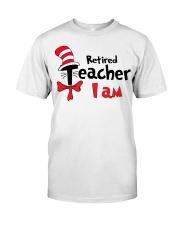 RETIRED TEACHER I AM Classic T-Shirt front