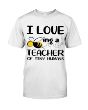 BEING A TEACHER OF TINY HUMANS Classic T-Shirt front