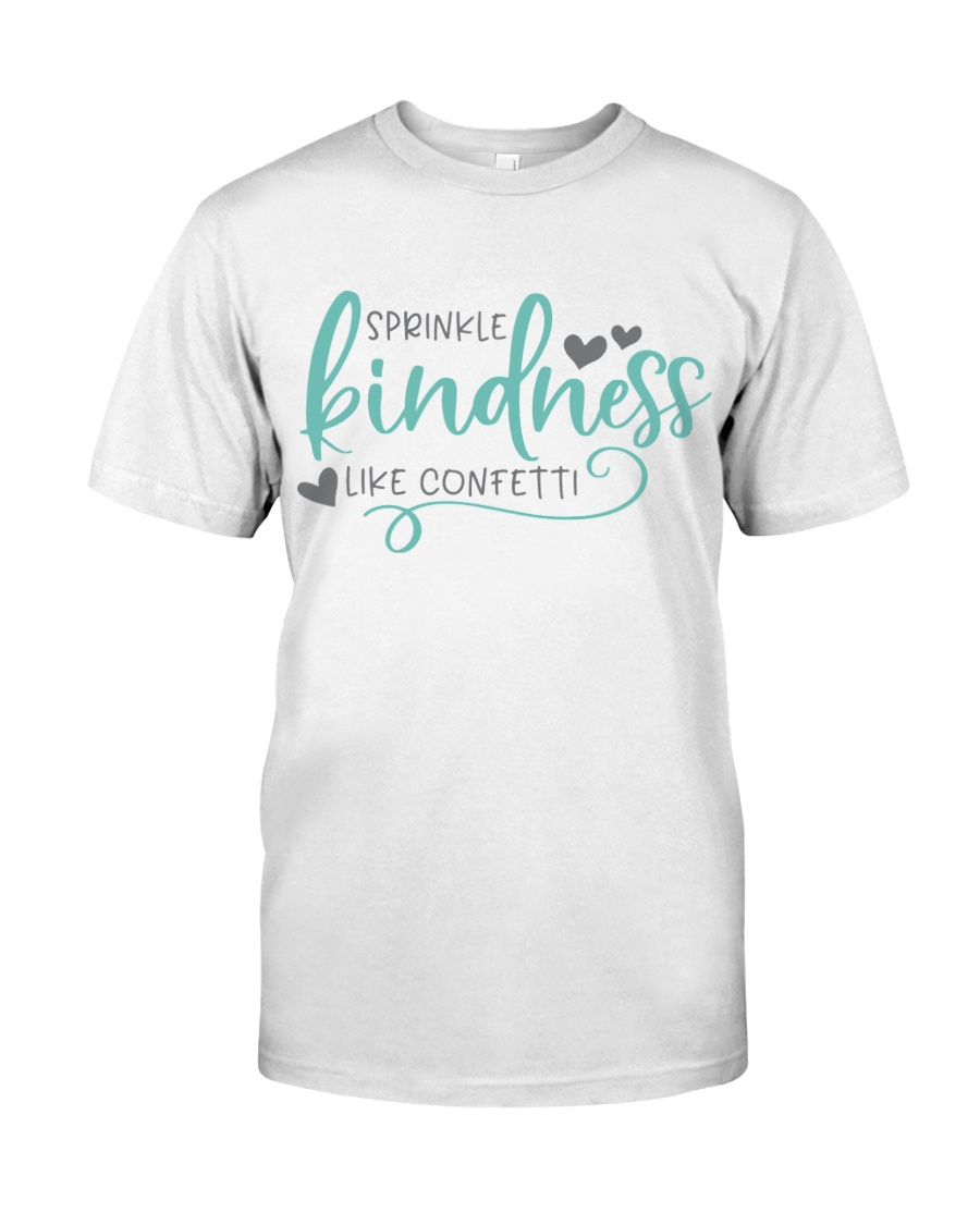SPRINKLE KINDNESS LIKE A CONFETTI Classic T-Shirt