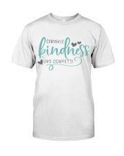 SPRINKLE KINDNESS LIKE A CONFETTI Classic T-Shirt front
