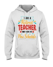 I AM A RETIRED TEACHER AND I LOVE MY NEW SCHEDULE Hooded Sweatshirt thumbnail