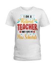 I AM A RETIRED TEACHER AND I LOVE MY NEW SCHEDULE Ladies T-Shirt thumbnail