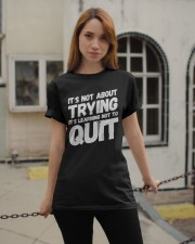It's not about trying its learning not to quit Classic T-Shirt apparel-classic-tshirt-lifestyle-19