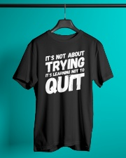 It's not about trying its learning not to quit Classic T-Shirt lifestyle-mens-crewneck-front-3