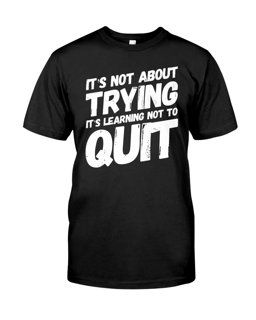 It's not about trying its learning not to quit Premium Fit Mens Tee