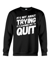It's not about trying its learning not to quit Crewneck Sweatshirt front