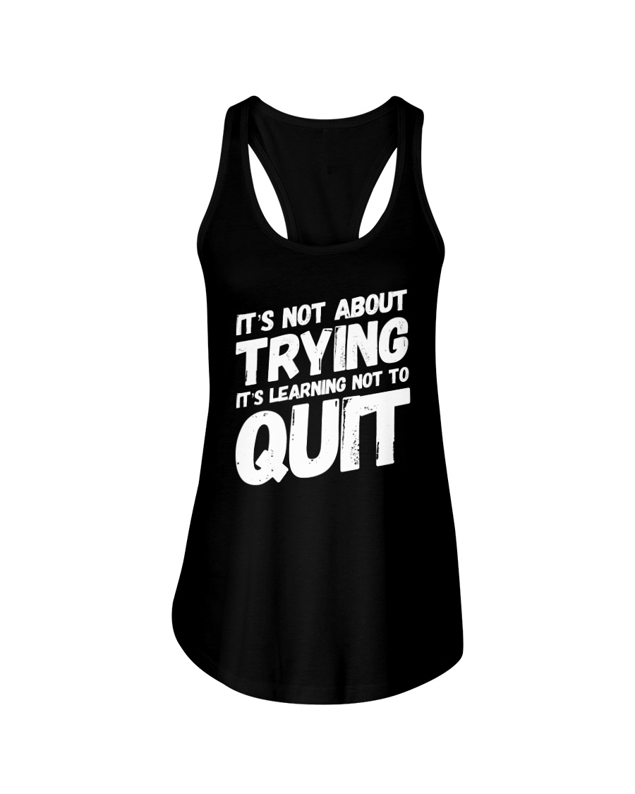 It's not about trying its learning not to quit Ladies Flowy Tank