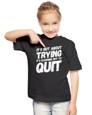 It's not about trying its learning not to quit Youth T-Shirt lifestyle-youth-tshirt-front-2