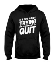 It's not about trying its learning not to quit Hooded Sweatshirt front