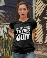 It's not about trying its learning not to quit Ladies T-Shirt apparel-ladies-t-shirt-lifestyle-03