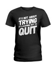 It's not about trying its learning not to quit Ladies T-Shirt tile