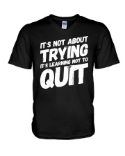It's not about trying its learning not to quit V-Neck T-Shirt front