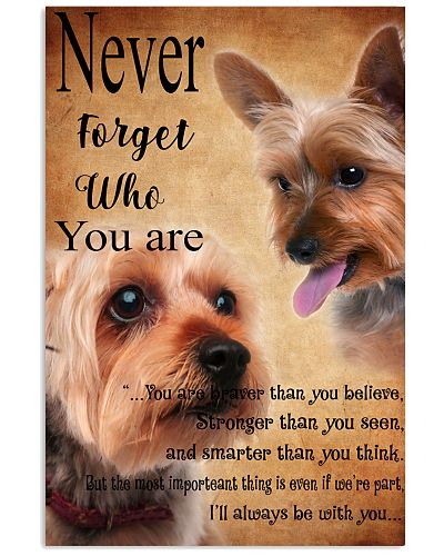 NEVER FORGET WHO YOU ARE - Yorkshire Terrier