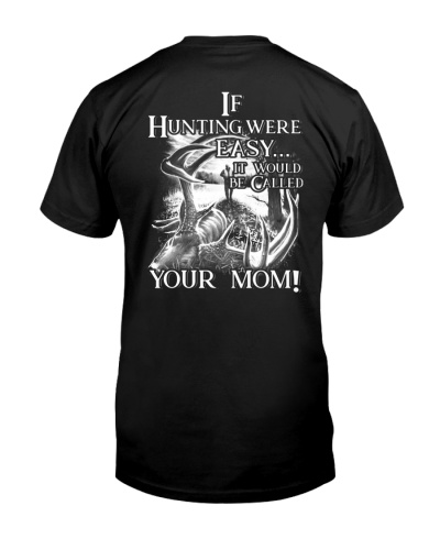 If Hunting were easy it would be called your mom