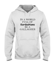 In a World Full Of Kardashians Be a GALLAGHER Hooded Sweatshirt thumbnail