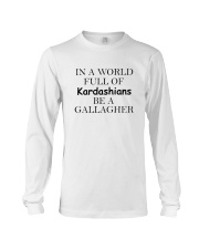 In a World Full Of Kardashians Be a GALLAGHER Long Sleeve Tee thumbnail