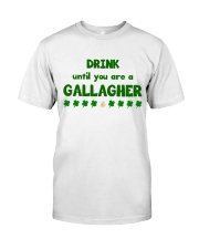 Drink Until U Are a Gallagher Classic T-Shirt front