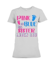 PINK OR BLUE BIG SISTER LOVES YOU Premium Fit Ladies Tee tile
