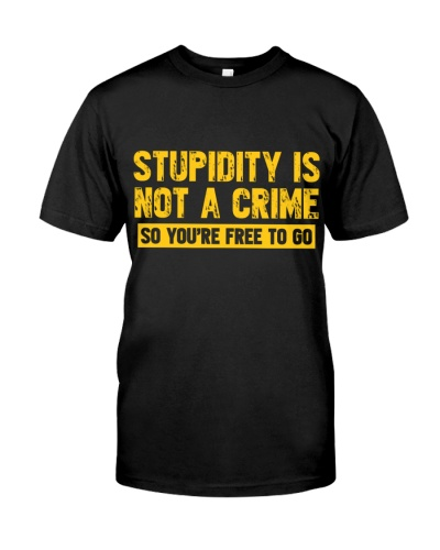 LIMITED EDITION - STUPIDITY IS NOT A CRIME