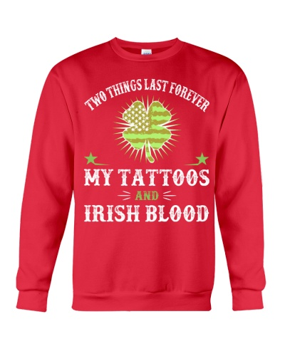TWO THINGS LAST FOREVER - MY TATTOOS IRISH BLOOD