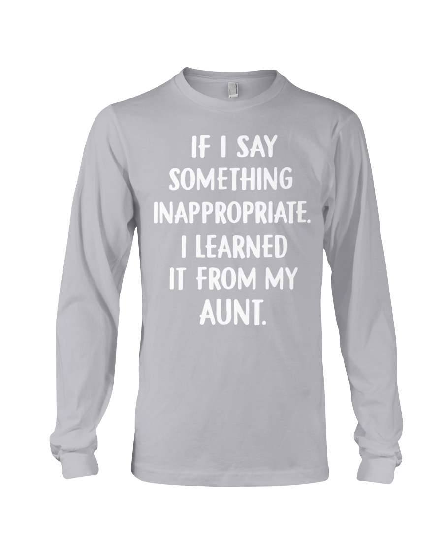 IF I SOMETHING INAPPROPRIATE Long Sleeve Tee