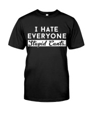 I HATE EVERYONE Classic T-Shirt front