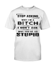 STOP ASKING - WHY I'M A BITCH Premium Fit Mens Tee thumbnail