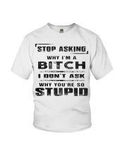 STOP ASKING - WHY I'M A BITCH Youth T-Shirt front
